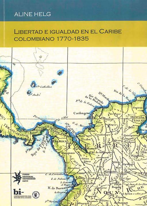 Libertad e igualdad en el Caribe colombiano 1770-1835